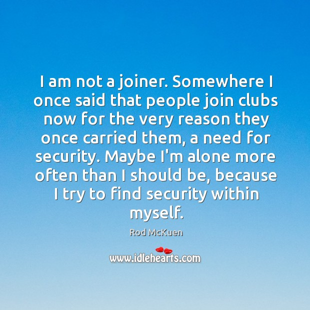I am not a joiner. Somewhere I once said that people join Image