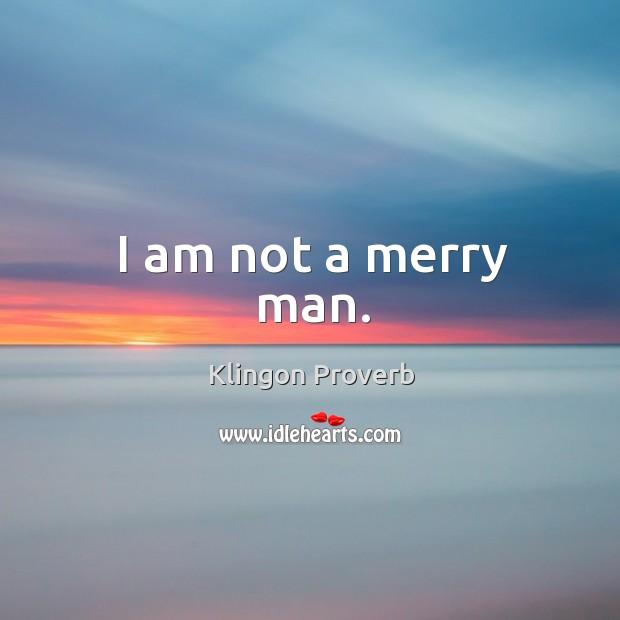 Image, I am not a merry man.