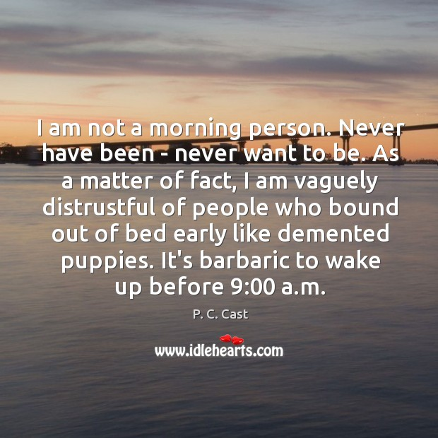 I am not a morning person. Never have been – never want Image