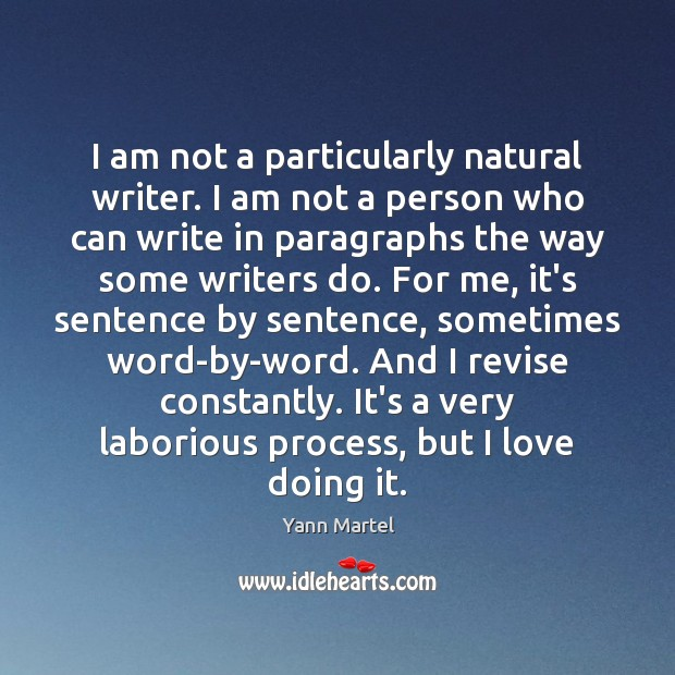 I am not a particularly natural writer. I am not a person Yann Martel Picture Quote
