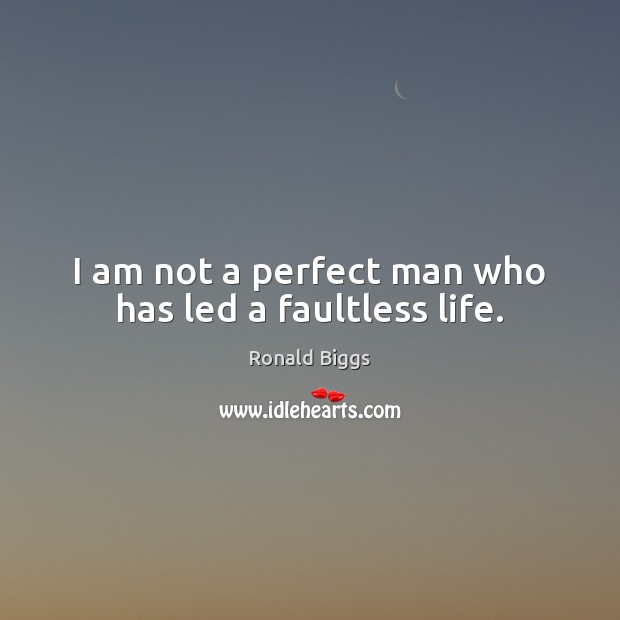 I am not a perfect man who has led a faultless life. Image