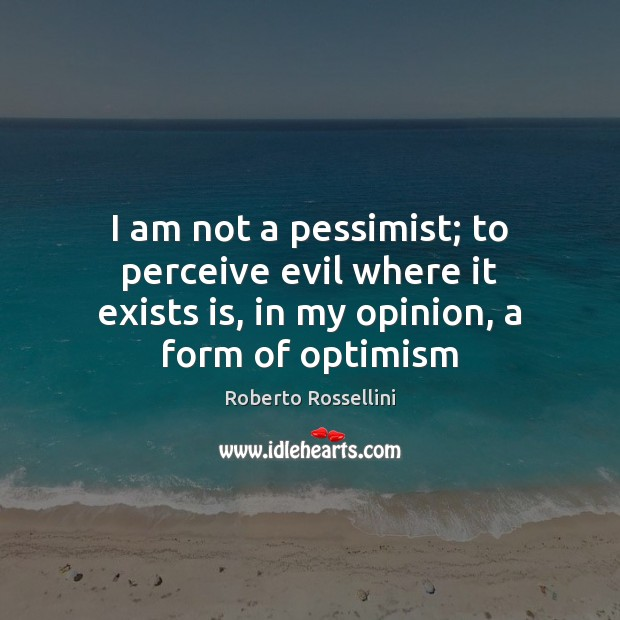 I am not a pessimist; to perceive evil where it exists is, Image