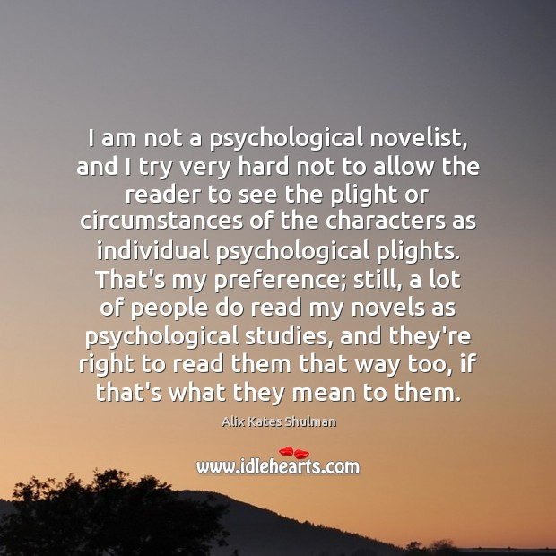 Image, I am not a psychological novelist, and I try very hard not