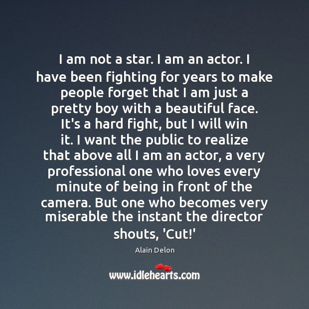 Image, I am not a star. I am an actor. I have been