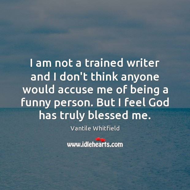 I am not a trained writer and I don't think anyone would Image
