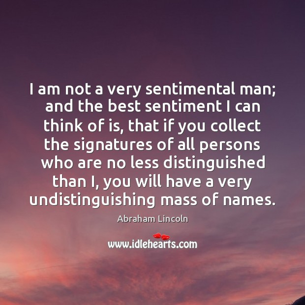 Image, I am not a very sentimental man; and the best sentiment I