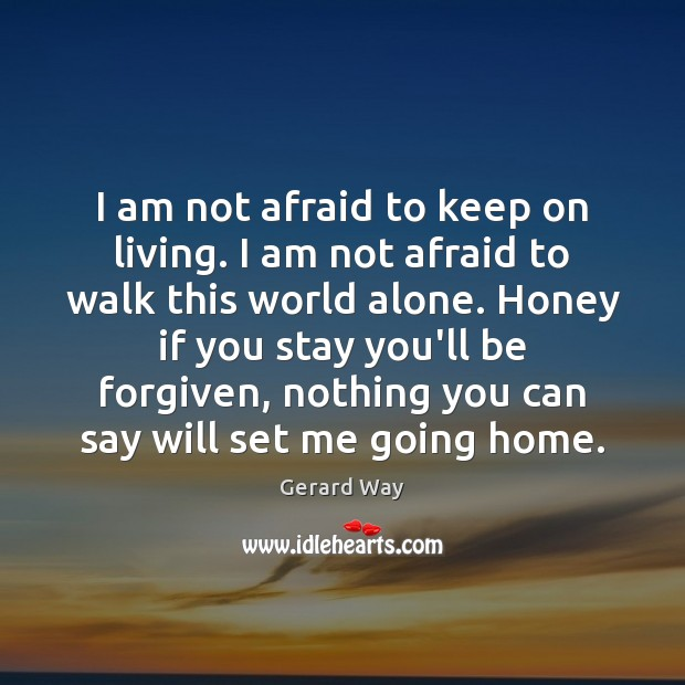 I am not afraid to keep on living. I am not afraid Gerard Way Picture Quote