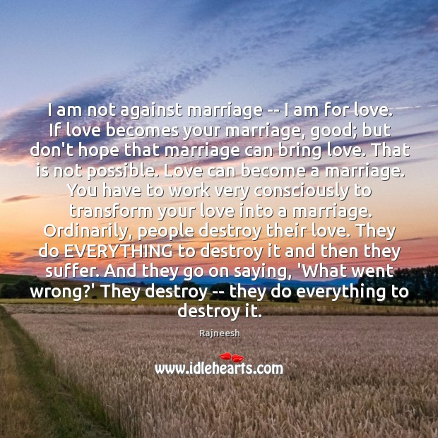 Image, I am not against marriage — I am for love. If love