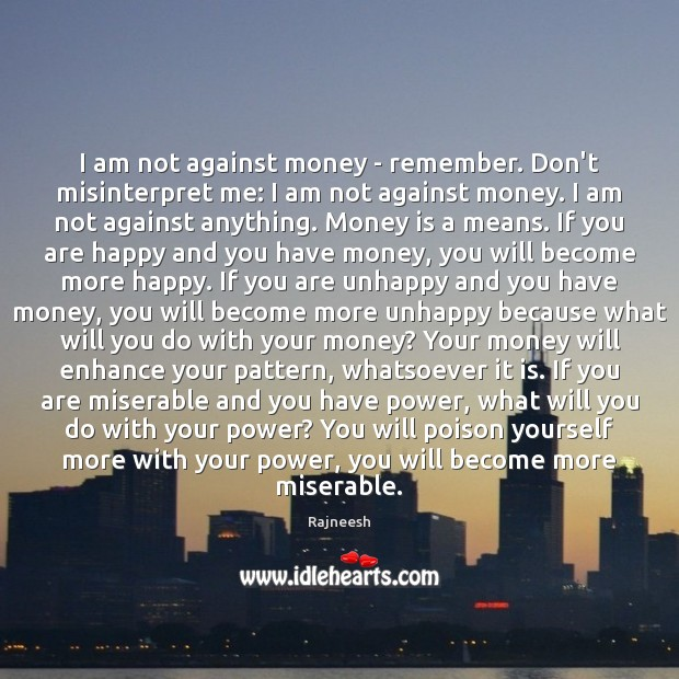 Image, I am not against money – remember. Don't misinterpret me: I am