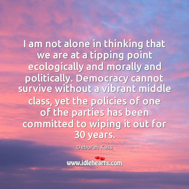 I am not alone in thinking that we are at a tipping Alone Quotes Image