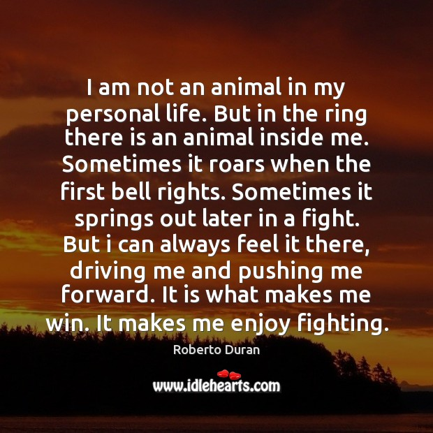 I am not an animal in my personal life. But in the Image