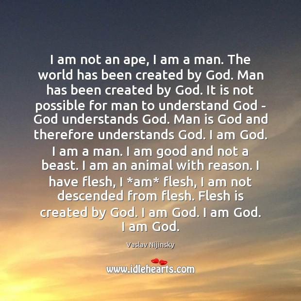 I am not an ape, I am a man. The world has Image