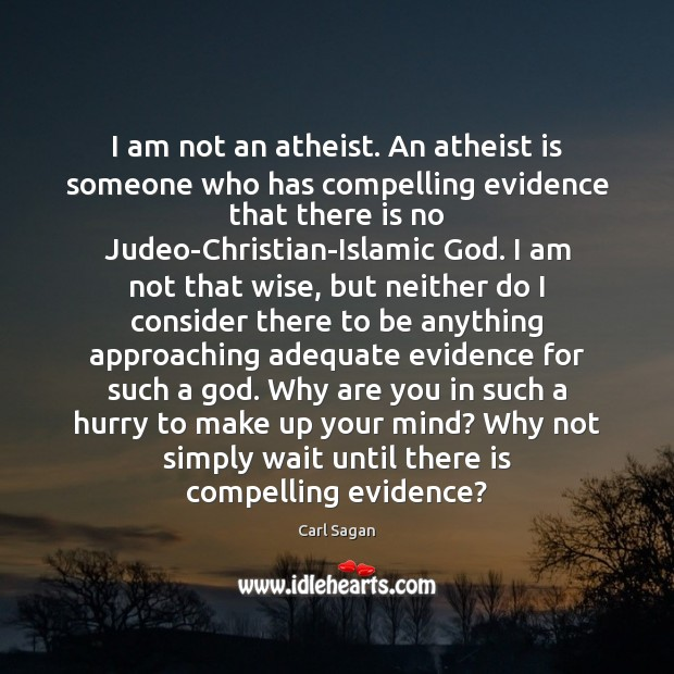 Image, I am not an atheist. An atheist is someone who has compelling