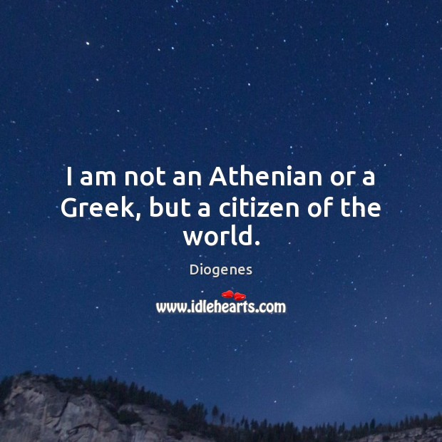 I am not an Athenian or a Greek, but a citizen of the world. Image