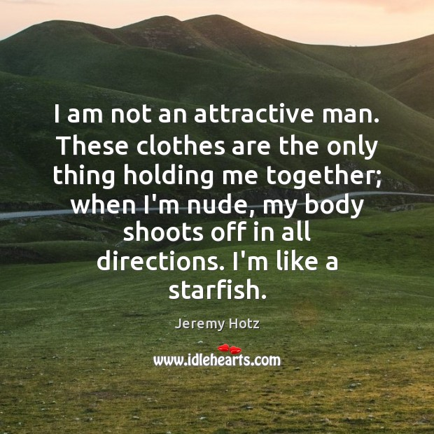 Image, I am not an attractive man. These clothes are the only thing