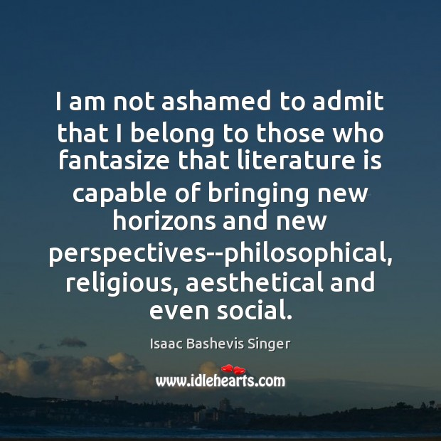 Image, I am not ashamed to admit that I belong to those who