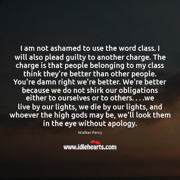 I am not ashamed to use the word class. I will also Image