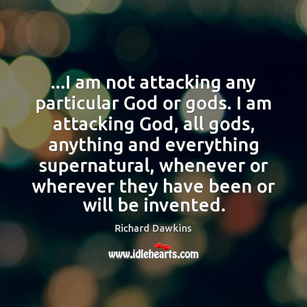 Image, …I am not attacking any particular God or gods. I am attacking