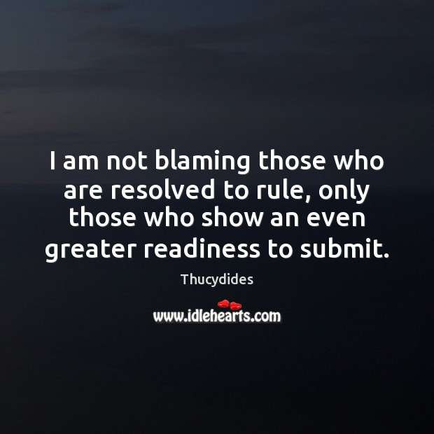 I am not blaming those who are resolved to rule, only those Image