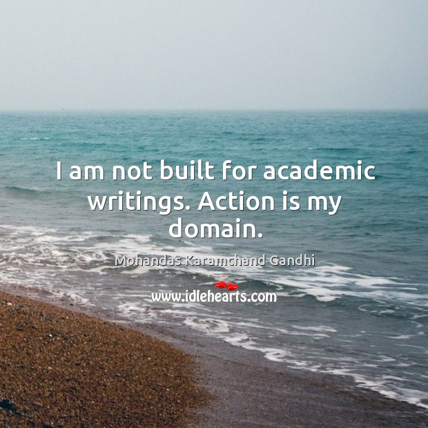 I am not built for academic writings. Action is my domain. Image