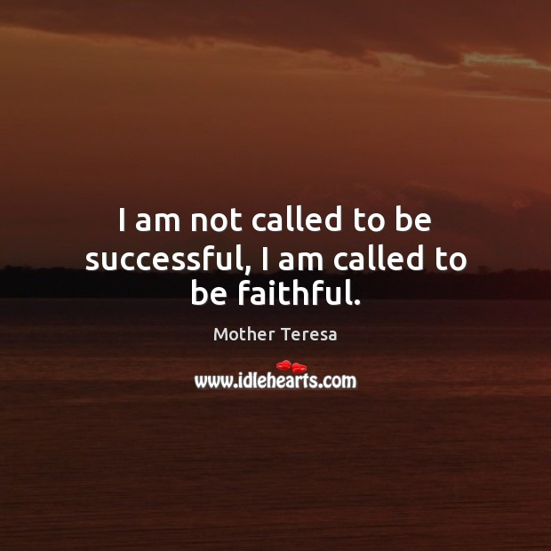 Image, I am not called to be successful, I am called to be faithful.