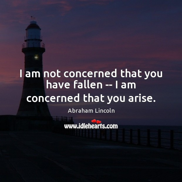 Image, I am not concerned that you have fallen — I am concerned that you arise.