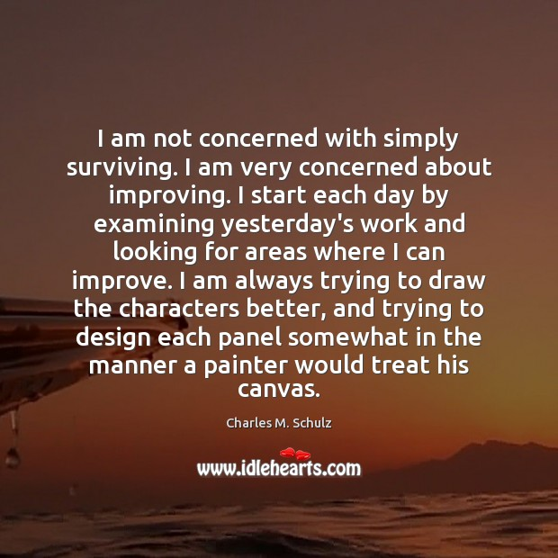 Image, I am not concerned with simply surviving. I am very concerned about