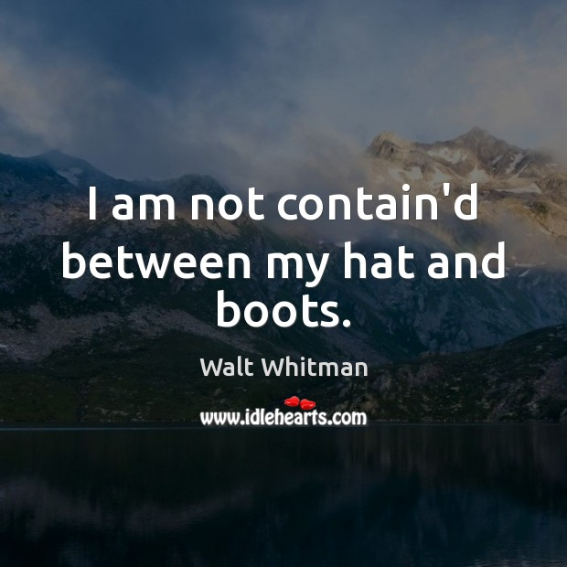 Image, I am not contain'd between my hat and boots.