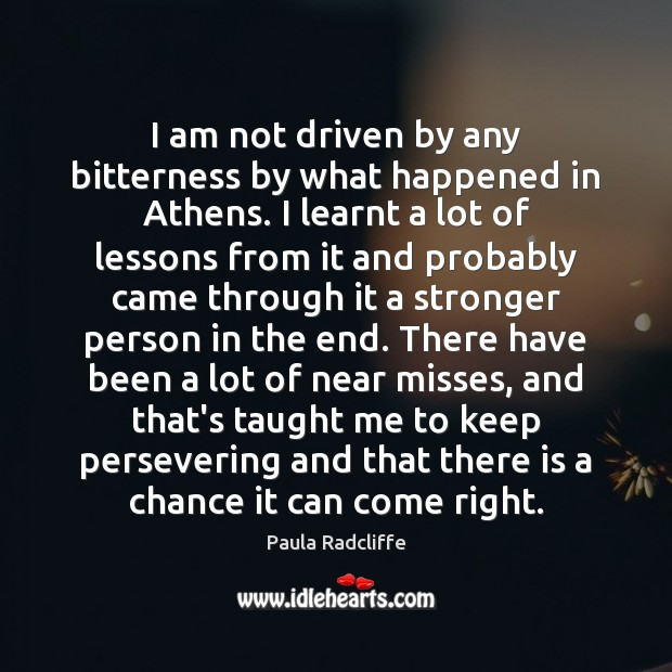 Image, I am not driven by any bitterness by what happened in Athens.