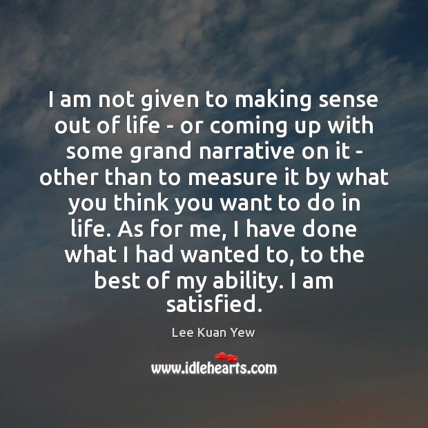 Image about I am not given to making sense out of life – or