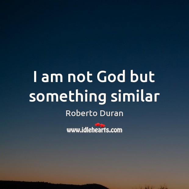 I am not God but something similar Image