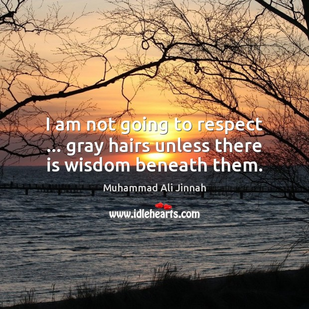 I am not going to respect … gray hairs unless there is wisdom beneath them. Image