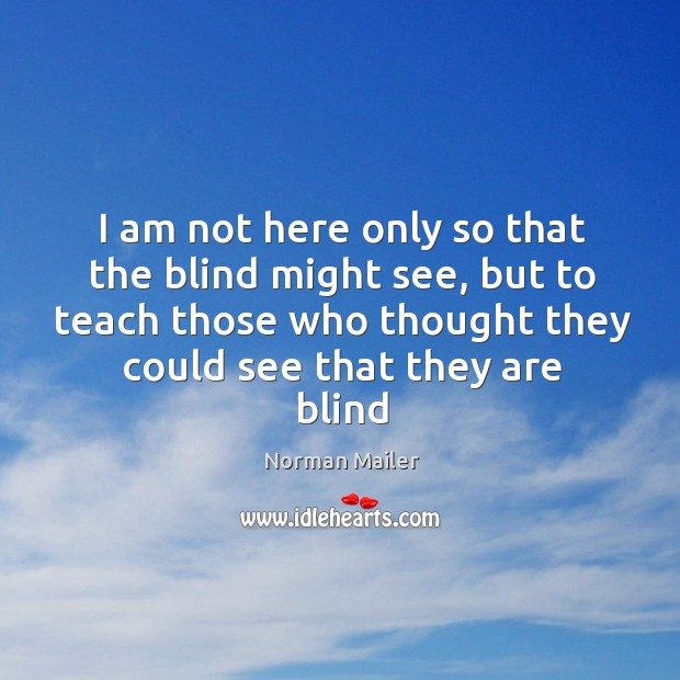 I am not here only so that the blind might see, but Image