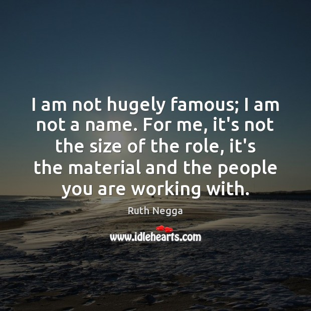 I am not hugely famous; I am not a name. For me, Image