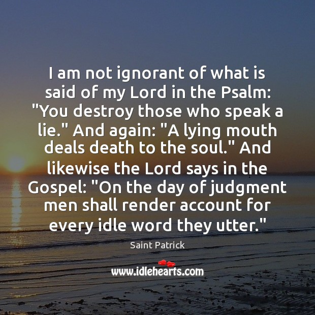 I am not ignorant of what is said of my Lord in Saint Patrick Picture Quote