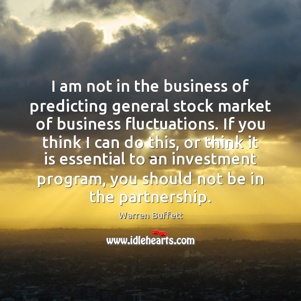 I am not in the business of predicting general stock market of Image