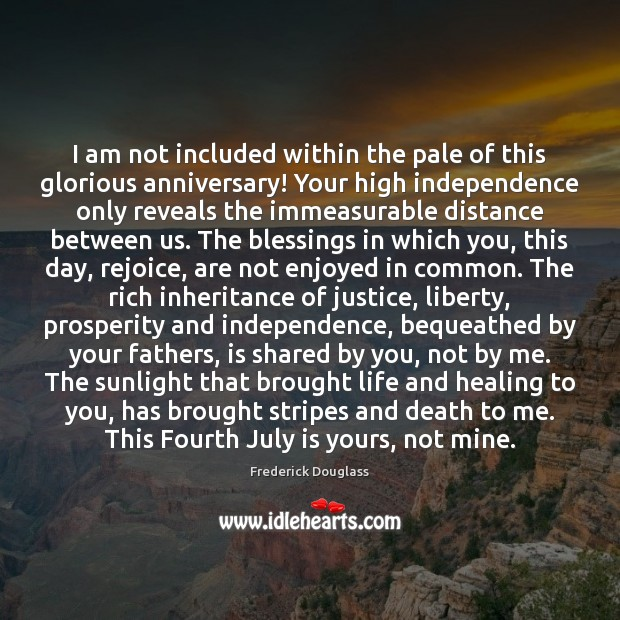 I am not included within the pale of this glorious anniversary! Your Frederick Douglass Picture Quote