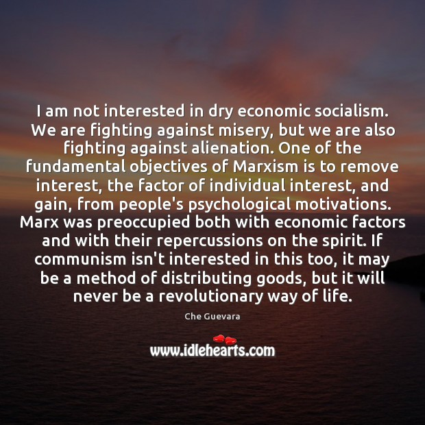I am not interested in dry economic socialism. We are fighting against Image