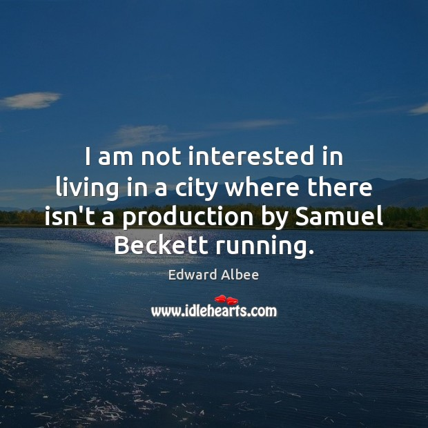 I am not interested in living in a city where there isn't Edward Albee Picture Quote