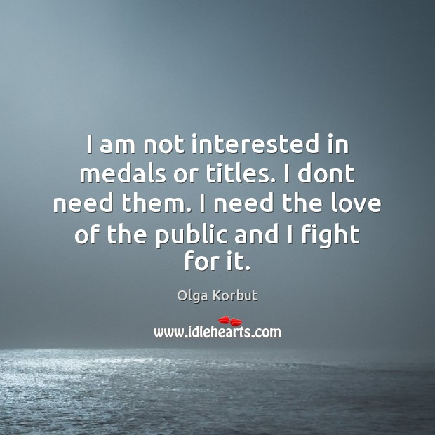 I am not interested in medals or titles. I dont need them. Image