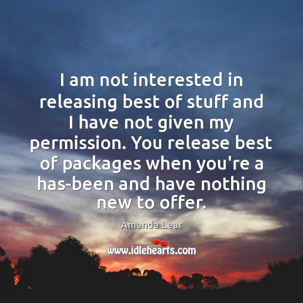 Image, I am not interested in releasing best of stuff and I have
