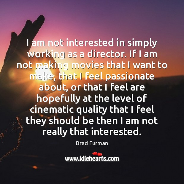 Image, I am not interested in simply working as a director. If I