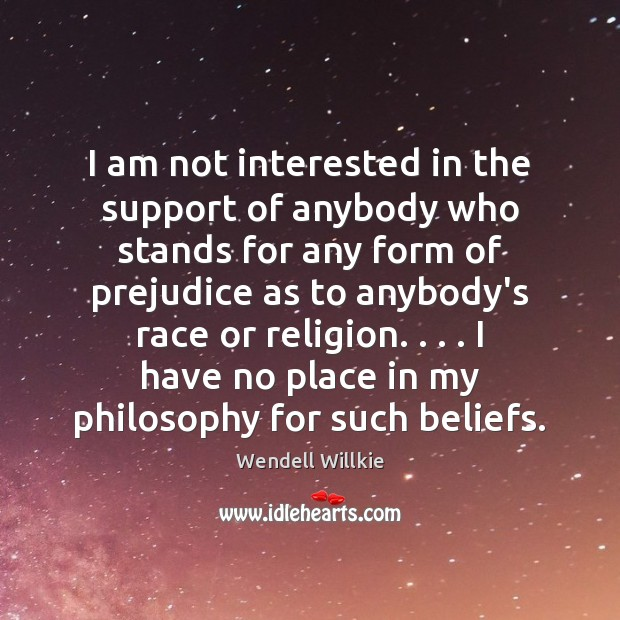 I am not interested in the support of anybody who stands for Wendell Willkie Picture Quote