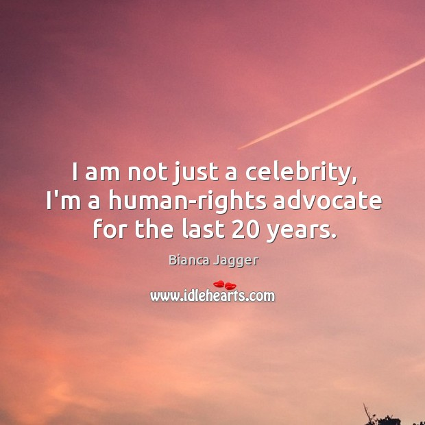 Image, I am not just a celebrity, I'm a human-rights advocate for the last 20 years.