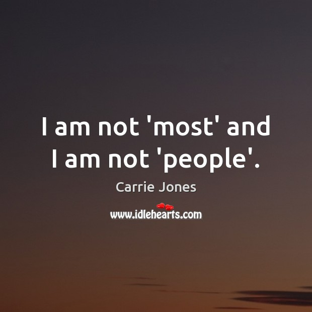 I am not 'most' and I am not 'people'. Image