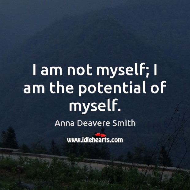 Image, I am not myself; I am the potential of myself.