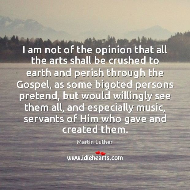 Image, I am not of the opinion that all the arts shall be