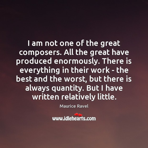 I am not one of the great composers. All the great have Image