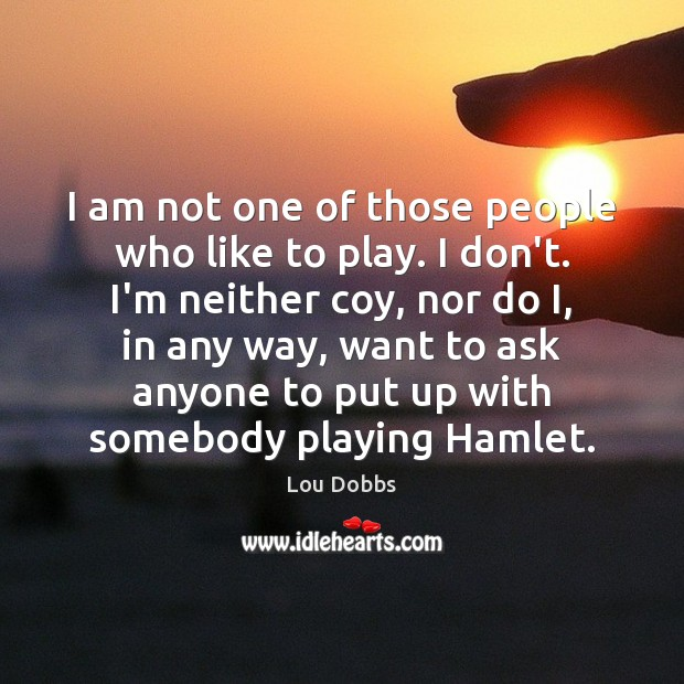 I am not one of those people who like to play. I Image