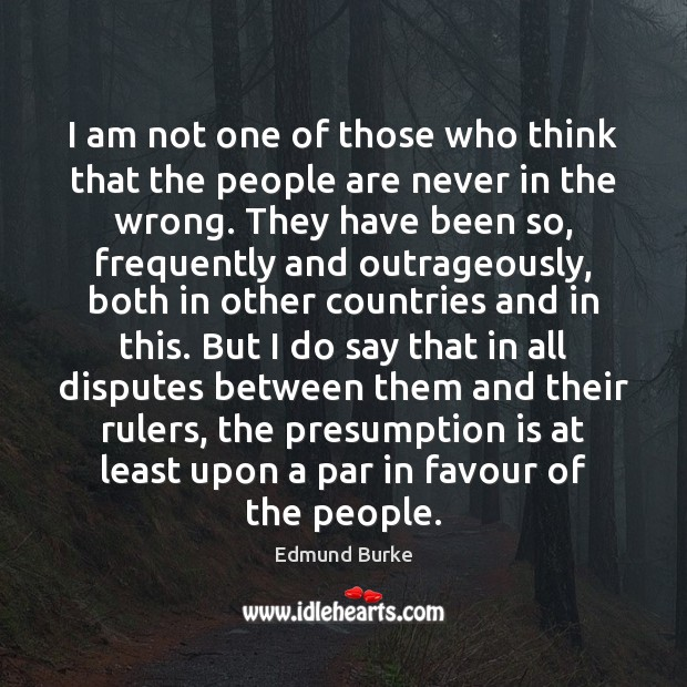I am not one of those who think that the people are Image